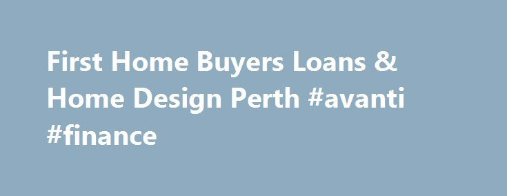 First Home Buyers Loans & Home Design Perth #avanti #finance http://finance.nef2.com/first-home-buyers-loans-home-design-perth-avanti-finance/  #homestart finance # HomeStart, the First Home Specialists We can get you a home of your own. HomeStart are the first home buyer specialists in Perth. Established in 1988, we have helped thousands of Western Australians achieve their home ownership dreams. We've dedicated years to making first home ownership easy. We operate as a one-stop-shop where…