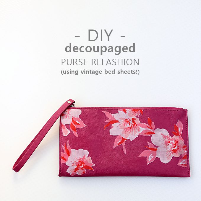 DIY decoupaged purse refashion (using vintage bed sheets!)