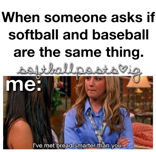 OMG yasss or is softball easier than baseball??? Go fall in a hole  .___.
