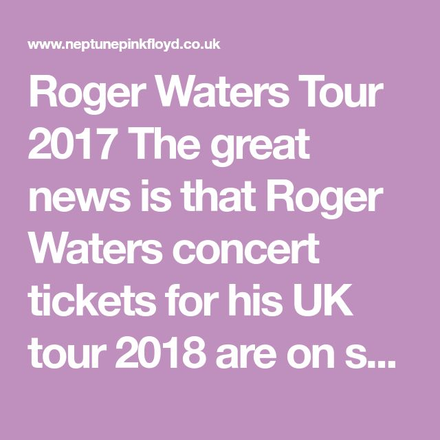 Roger Waters Tour 2017 The great news is that Roger Waters concert tickets for his UK tour 2018 are on sale in the morning! There are currently 5 concerts to