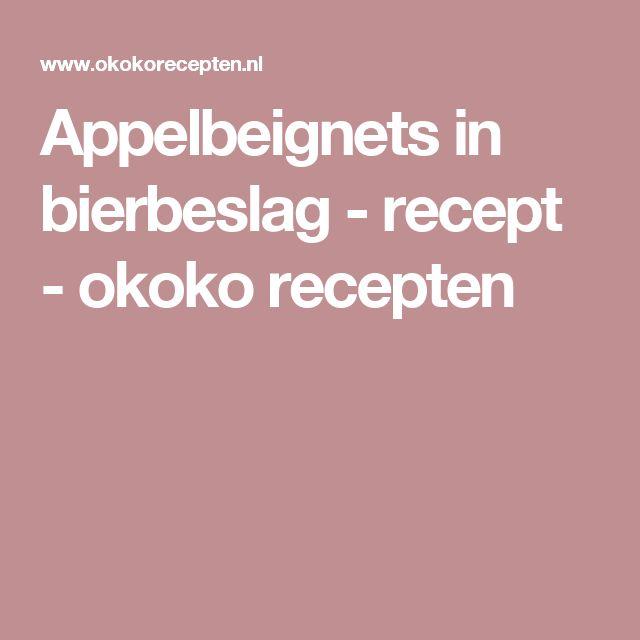 Appelbeignets in bierbeslag - recept - okoko recepten
