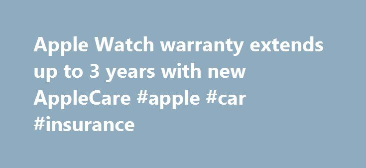 Apple Watch warranty extends up to 3 years with new AppleCare #apple #car #insurance http://michigan.remmont.com/apple-watch-warranty-extends-up-to-3-years-with-new-applecare-apple-car-insurance/  # Apple Watch warranty extends up to 3 years with new AppleCare+ Those considering the newly priced Apple Watch can rejoice: the company's warranty policies are friendlier than usual. A standard purchase of any Apple Watch model includes a free full year of hardware repair coverage and 90 days of…