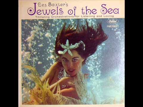 ▶ Jewels Of The Sea - Les Baxter 1961 Exotica Easy Listening Full LP - YouTube