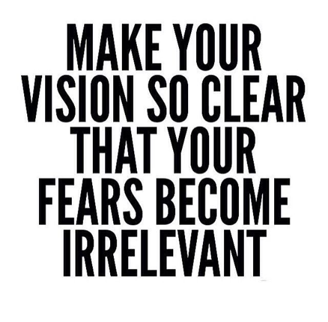 Being Really Clear On Your Vision Is Truly The Best Way To Subdue Bulk Of Fears And Doubts But Leap Will Never Feel Comfortable