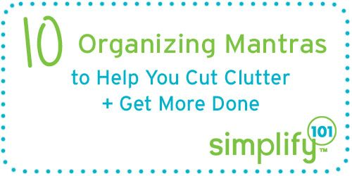 10 Organizing Mantras to Help You Cut Clutter + Get More Done. (Plus a free printable.): Organizations Ideas, Managed Organizations, Organizations Mantra, Organisation Mantra, Clutter, Organizations Obsession, 4Ee10 Organizations, Cleaning Organizations, Crafts Hom Decor Organizations