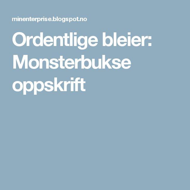 Ordentlige bleier: Monsterbukse oppskrift