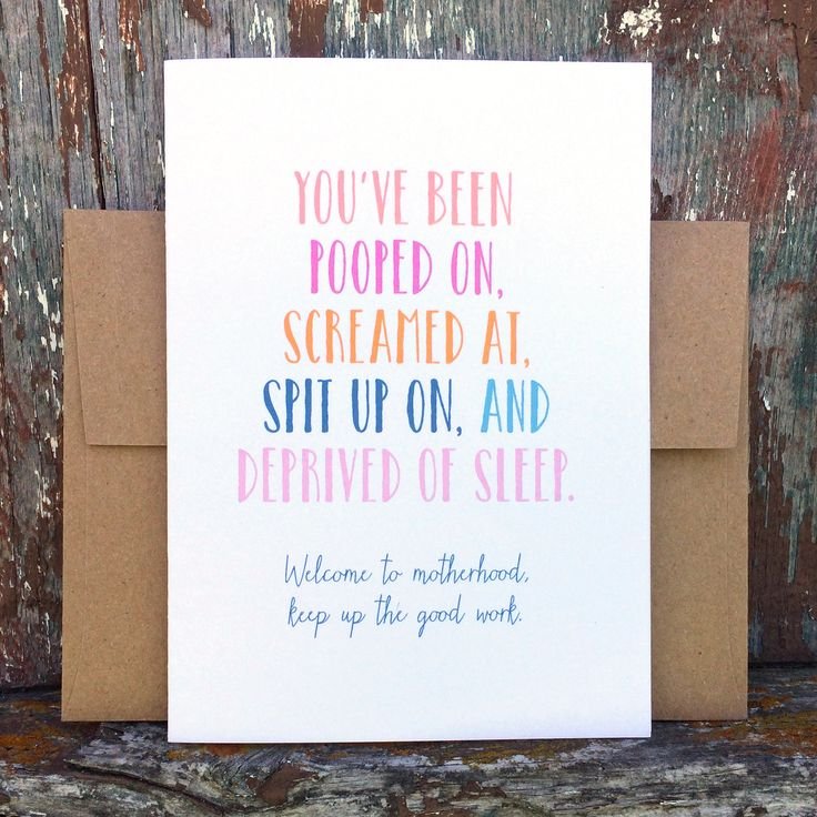 """Card reads: You've been pooped on, screamed at, spit up on, and deprived of sleep. Welcome to motherhood, keep up the good work. - Size is 4.5"""" x 6.18"""" - Blank on the inside - Comes with a kraft envel"""