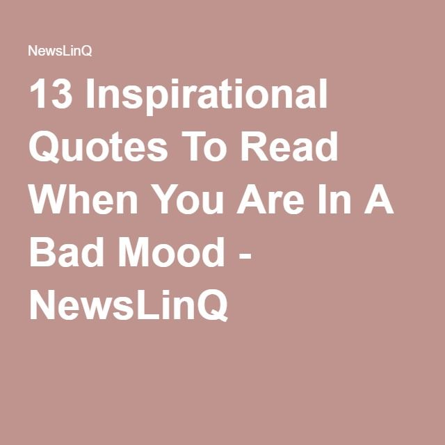 13 Inspirational Quotes To Read When You Are In A Bad Mood - NewsLinQ