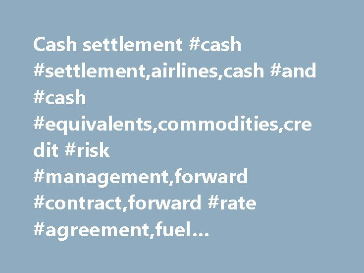 Cash settlement #cash #settlement,airlines,cash #and #cash #equivalents,commodities,credit #risk #management,forward #contract,forward #rate #agreement,fuel #cost,future,futures,hedging http://sweden.nef2.com/cash-settlement-cash-settlementairlinescash-and-cash-equivalentscommoditiescredit-risk-managementforward-contractforward-rate-agreementfuel-costfuturefutureshedging/  # Cash settlement Cash Settlement is a method of settling forward contracts or futures contracts by cash rather than by…