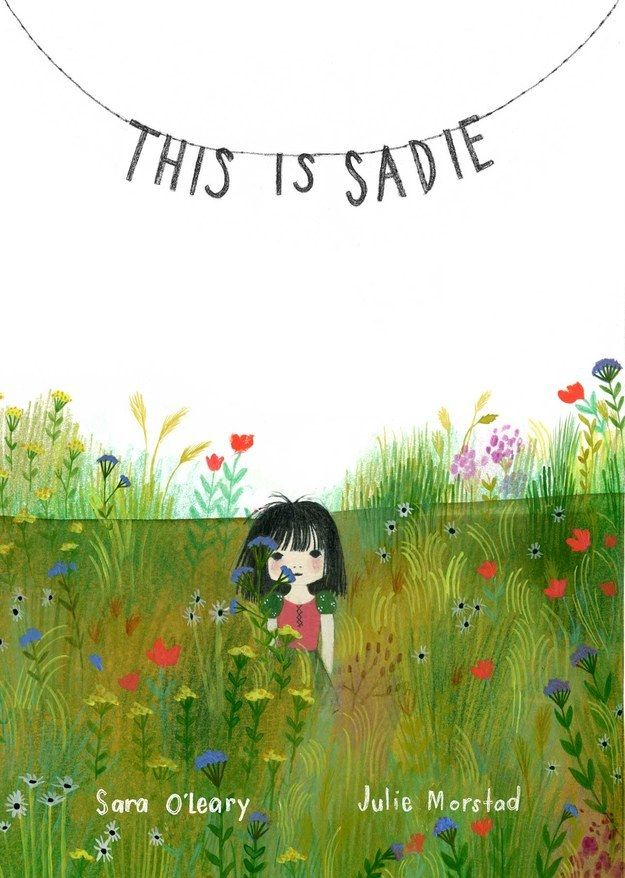 This Is Sadie by Sara O'Leary, illustrated by Julie Morstad | 25 Ridiculously Wonderful Books To Read With Kids In 2015