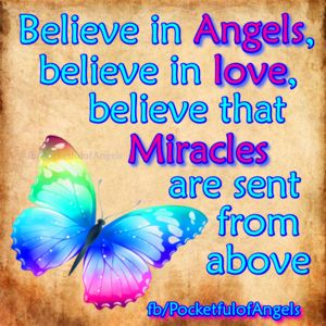 I believe in Angels, in love and in miracles!