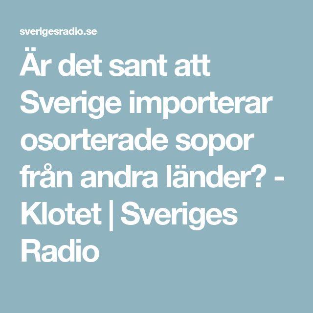 Är det sant att Sverige importerar osorterade sopor från andra länder? - Klotet | Sveriges Radio
