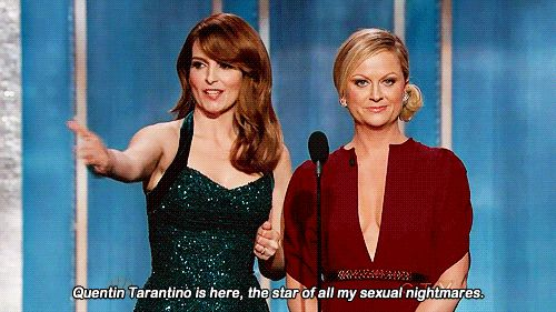 They say what we all think about Quentin Tarantino.   12 Best Tina Fey And Amy Poehler Celebrity Burns At The Golden Globes