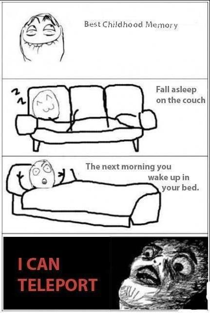 """this still happens, except usually someone says I stumbled from the couch to bed, but if I don't remember then I'll stick with calling it """"teleporting""""  #cheers!"""