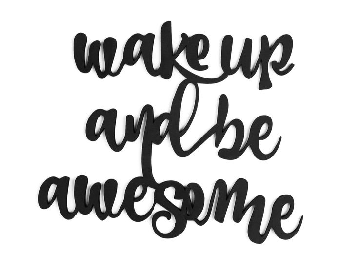 "Wake Up and Be Awesome! Start your day with this inspirational quote. Material: 1/4"" MDF Plywood Size: 16in"