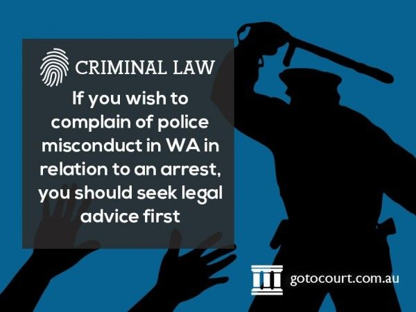 Complaints about police misconduct in WA are generally made to WA Police or the Police Complaints Unit. They will either deal with your complaint or refer it to the Corruption and Crime Commission.  Read more: Reporting Police Misconduct in WA, Link: https://www.gotocourt.com.au/criminal-law/wa/reporting-police-misconduct/