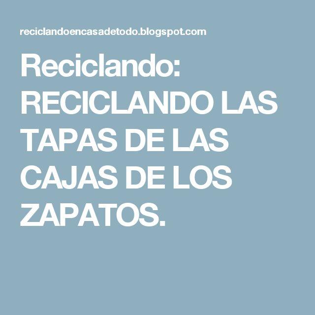 Reciclando: RECICLANDO LAS TAPAS DE LAS CAJAS DE LOS ZAPATOS.