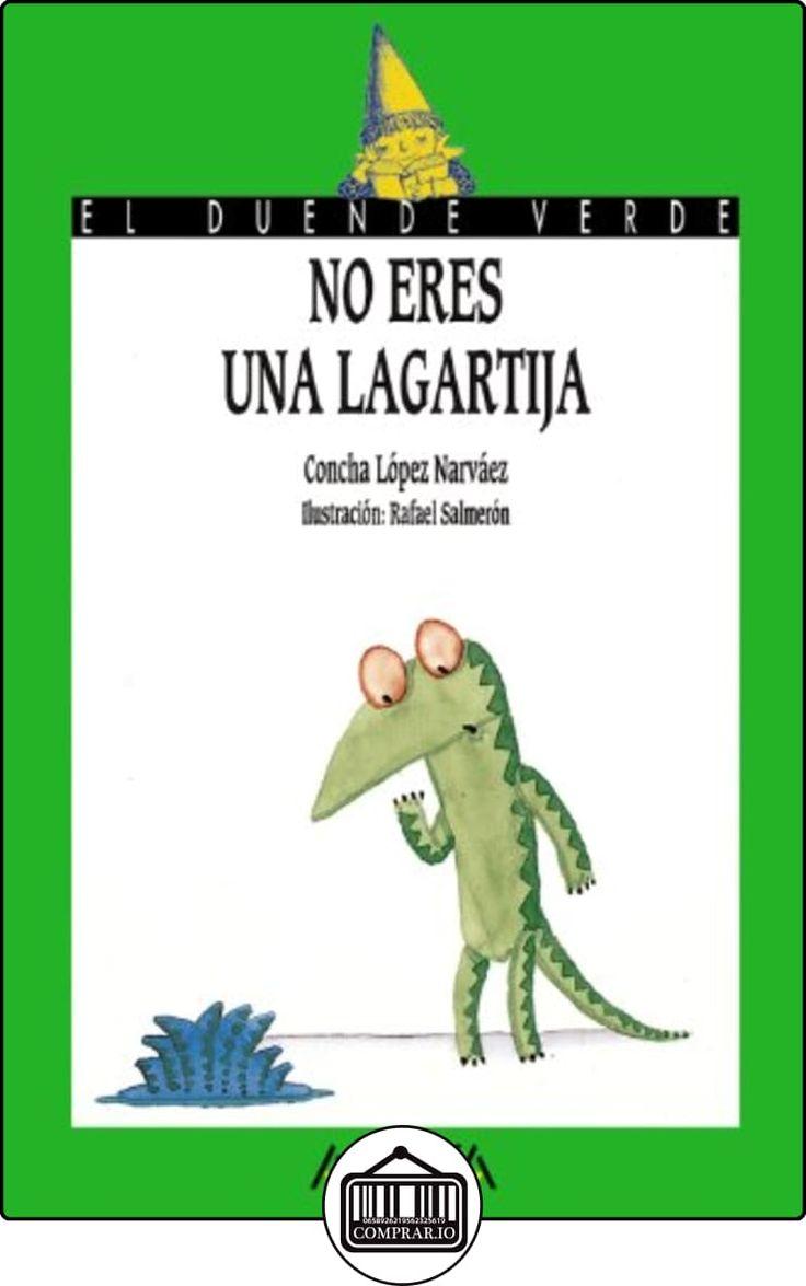 No eres una lagartija (Literatura Infantil (6-11 Años) - El Duende Verde) de Concha López Narváez ✿ Libros infantiles y juveniles - (De 3 a 6 años) ✿