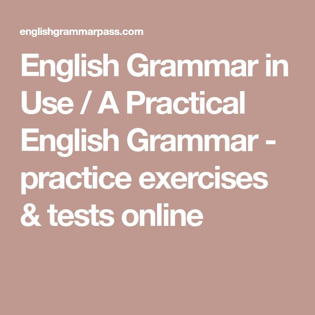 English Grammar in Use / A Practical English Grammar - practice exercises & tests online
