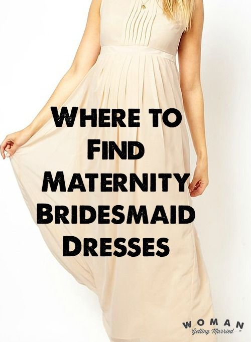 Where to Find Maternity Bridesmaid Dresses | Woman Getting Married
