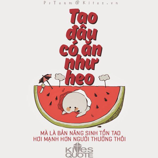 """""""Tao đâu có ăn như heo, mà là bản năng sinh tồn tao hơi mạnh hơn người thường thôi.""""{Sưu Tầm}des by tieuchinhthai@ Kites Quotes"""