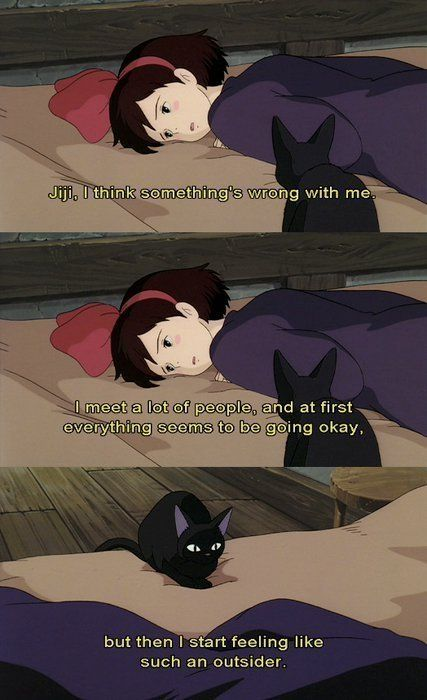 """Jiji, I think there's something wrong with me. I meet a lot of people, and at first everything seems to be going okay, but then I start feeling like such an outsider."" Kiki's Delivery Service"