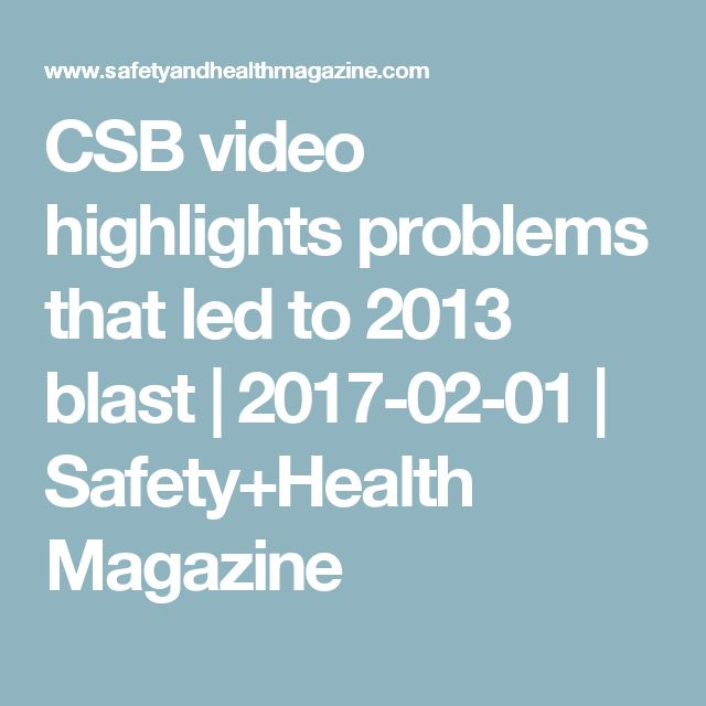 CSB video highlights problems that led to 2013 blast | 2017-02-01 | Safety+Health Magazine