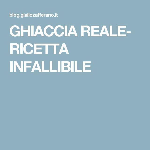 GHIACCIA REALE- RICETTA INFALLIBILE