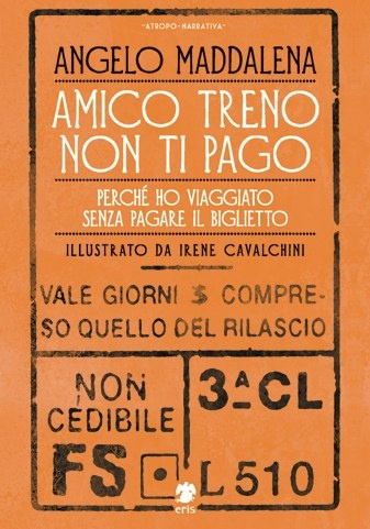 Amico treno non ti pago -http://www.erisedizioni.org/amico_treno_non_ti_pago_perche_ho_viaggiato_senza_pagare_il_biglietto.html