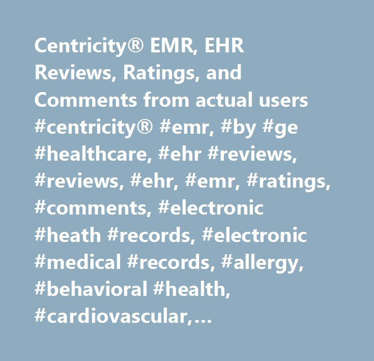 Centricity® EMR, EHR Reviews, Ratings, and Comments from actual users #centricity® #emr, #by #ge #healthcare, #ehr #reviews, #reviews, #ehr, #emr, #ratings, #comments, #electronic #heath #records, #electronic #medical #records, #allergy, #behavioral #health, #cardiovascular, #community #health #center, #dermatology, #family #practice, #gastroenterology, #surgery, #general, #hematology, #immunology, #infectious #disease, #internal #medicine, #multi-specialty, #nephrology, #neurology, #ob #…