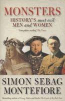 Monsters : history's most evil men and women  Simon Sebag Montefiore ; with John Bew and Martyn Frampton.