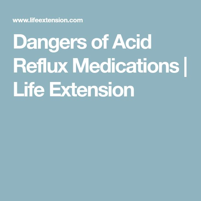 Dangers of Acid Reflux Medications | Life Extension