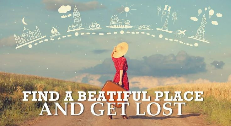 Find a beautiful place and get lost!