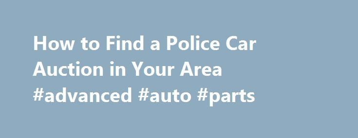 How to Find a Police Car Auction in Your Area #advanced #auto #parts http://netherlands.remmont.com/how-to-find-a-police-car-auction-in-your-area-advanced-auto-parts/  #used car auctions # How to Find a Police Car Auction in Your Area February 28, 2013 Finding a local police car auction in your area is sometimes tricky, if you have no idea where to start. There are ways to locate this information, but for areas where these type of auctions are not widely publicized it could be a case of…