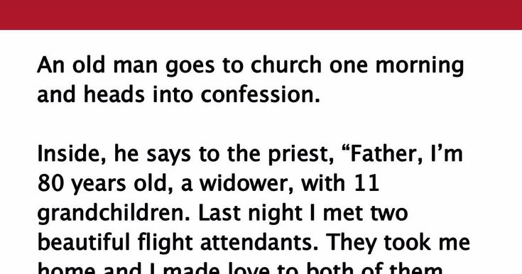 Old man goes to confession for the first time, but his explanation for it is…
