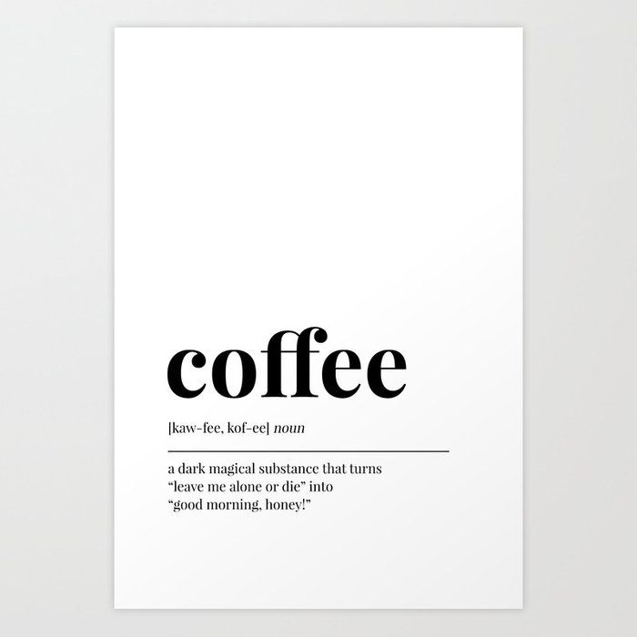 Coffee Art Print By Blackandwhitetype Society6 Coffee Art Print Mothers Day Quotes Black And White Aesthetic