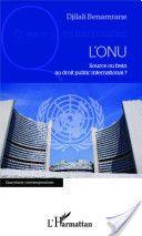 L' ONU : source ou frein au droit public international ? -- Djilali Benamrane