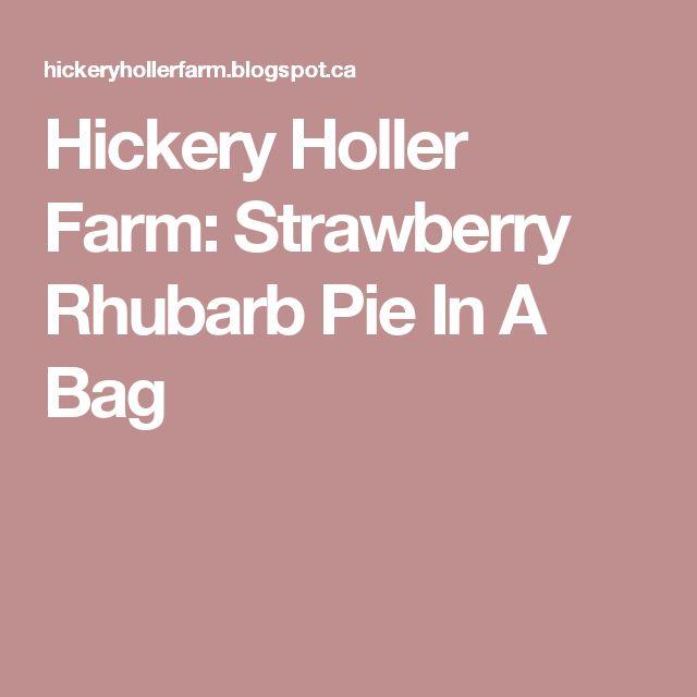Hickery Holler Farm: Strawberry Rhubarb Pie In A Bag