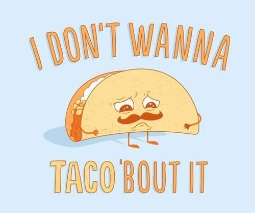 taco'bout it!Wanna Tacos, Tacos Bout, Laugh, Mr. Tacos, Quote, Funny Stuff, Humor, Things, Funnystuff