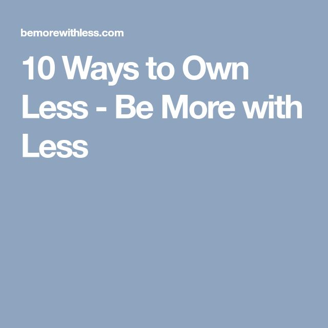 10 Ways to Own Less - Be More with Less