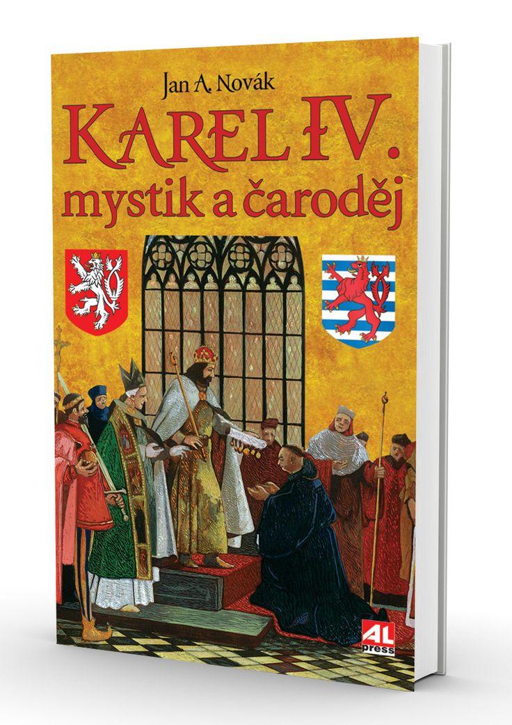 Karel IV. - mystik a čaroděj - Novák Jan A. http://www.alpress.cz/karel-iv-mystik-a-carodej/