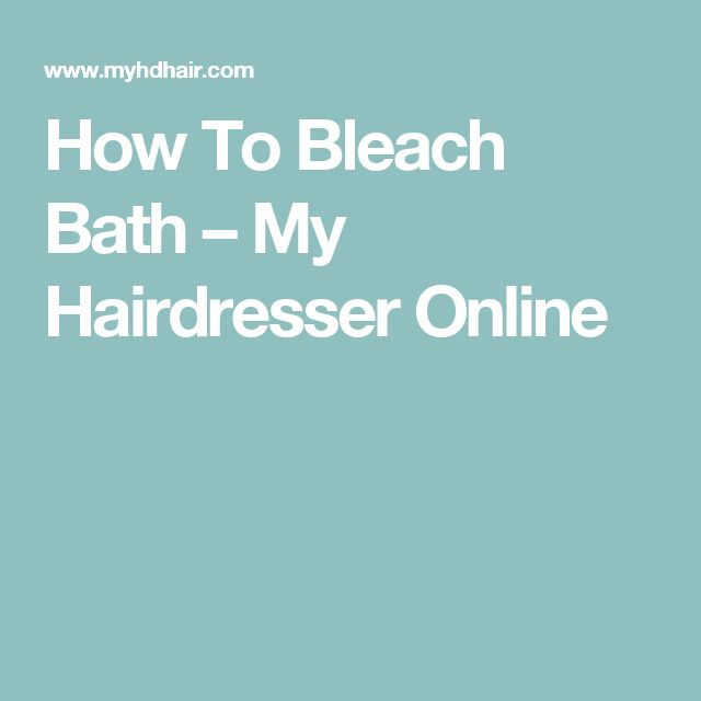 How To Bleach Bath – My Hairdresser Online