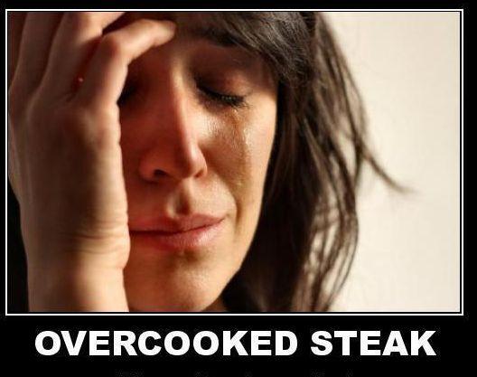 Overcooked steak .. makes us sad.