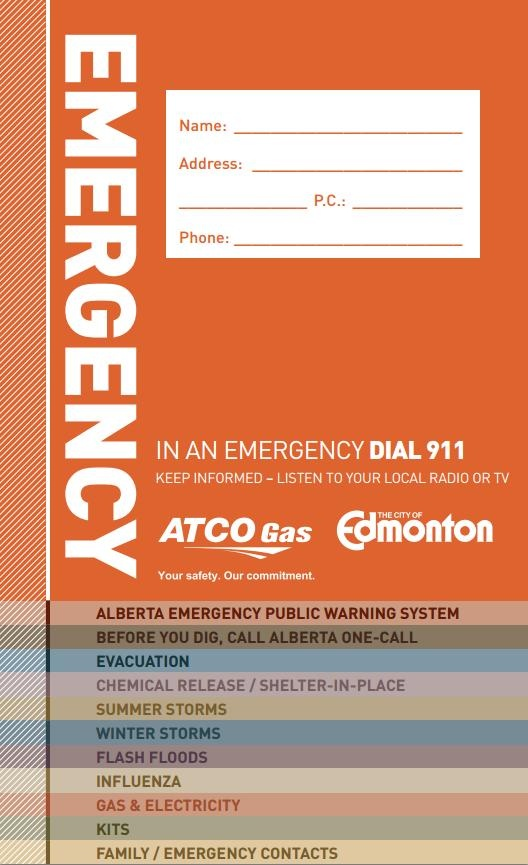 The Emergency Guide contains important information including key phone numbers, emergency preparedness tips, and a place to keep important family/emergency contact information.  Emergency Guides are available at City of Edmonton fire stations, police stations, recreation centres, public libraries, and City Hall. You can also download a copy of the guide. The guide comes in eight different languages and is used in 22 different communities across Alberta.