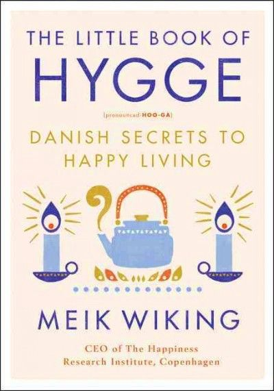 The Little Book of Hygge: Danish Secrets of Happy Living — By Meik Wiking