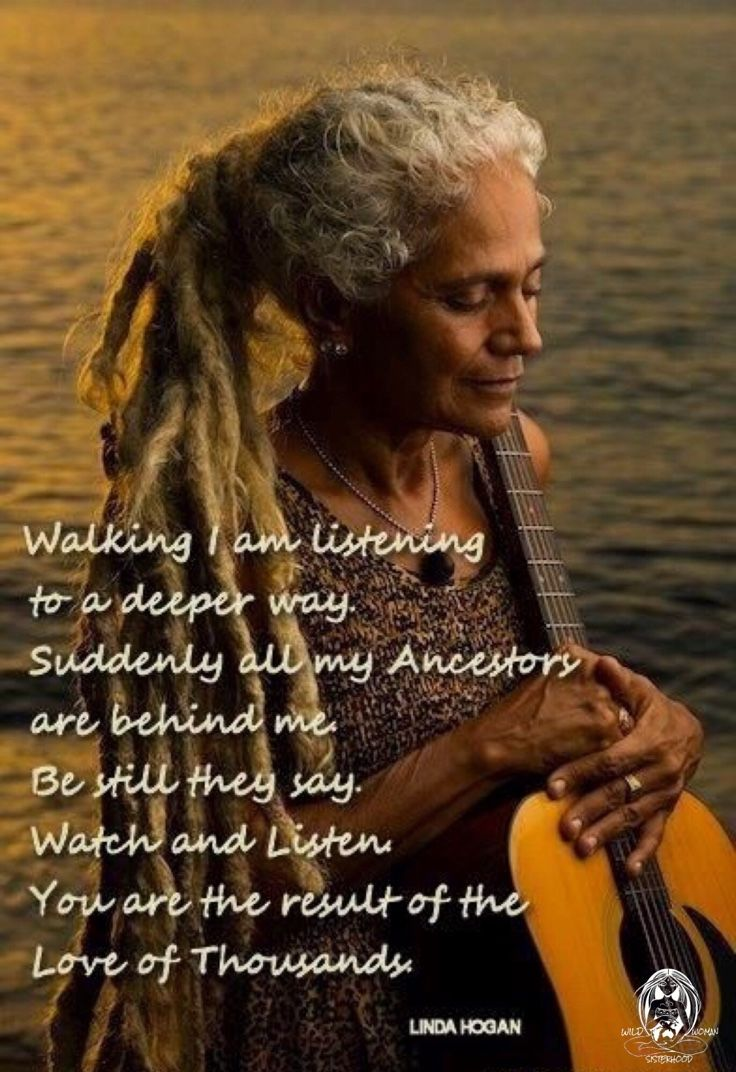 Walking, I am listening to a deeper way. Suddenly all my ancestors are behind me. Be still, they say. Watch and listen. You are the result of the love of thousands. - Linda Hogan Lakota Native American Poet b.1947. WILD WOMAN SISTERHOODॐ #WildWomanSisterhood #wildwoman #wildwomanmedicine #ageingabundantly #EmbodyYourWildNature #repinned #wildwomansisterhood