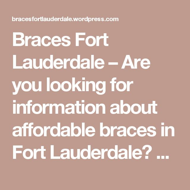 Braces Fort Lauderdale – Are you looking for information about affordable braces in Fort Lauderdale?   Get in touch with a Fort Lauderdale Orthodontics Expert today!