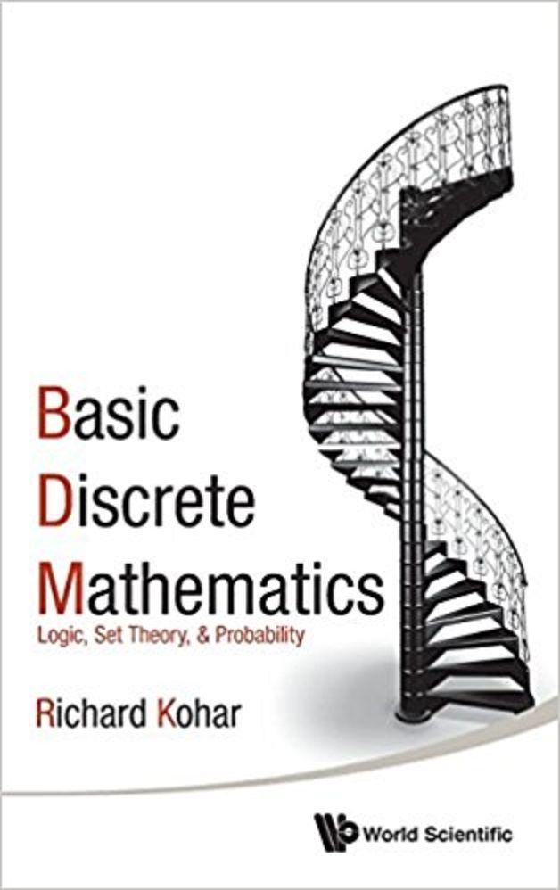 Basic discrete mathematics : logic, set theory, & probability / Richard Kohar (Royal Military College of Canada)