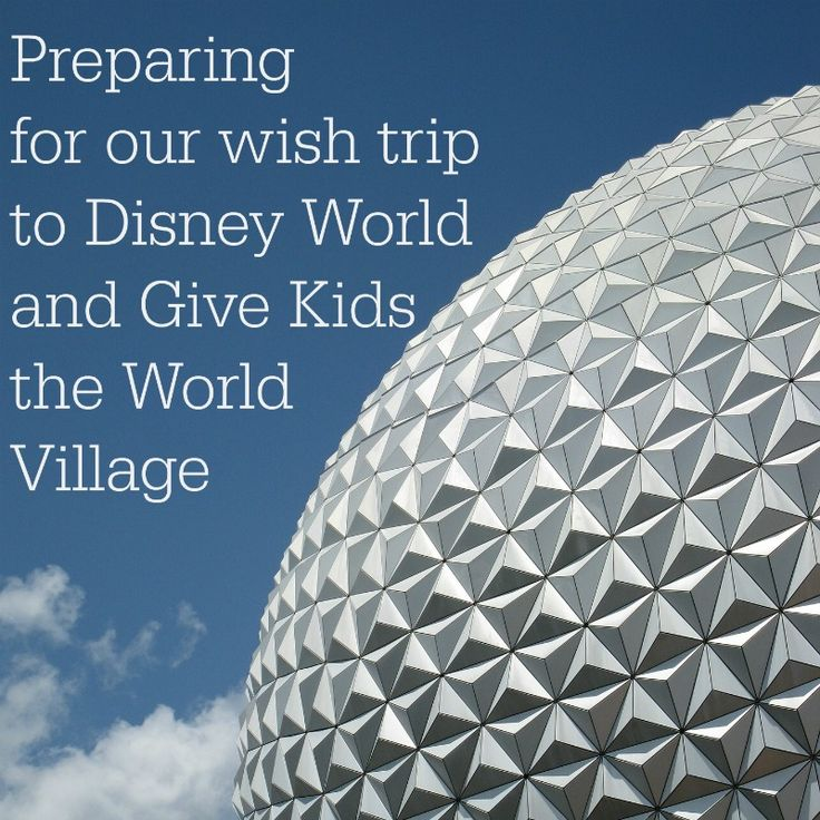Helpful resources when planning your make a wish trip to Disney World in Orlando and Give kids the world village.
