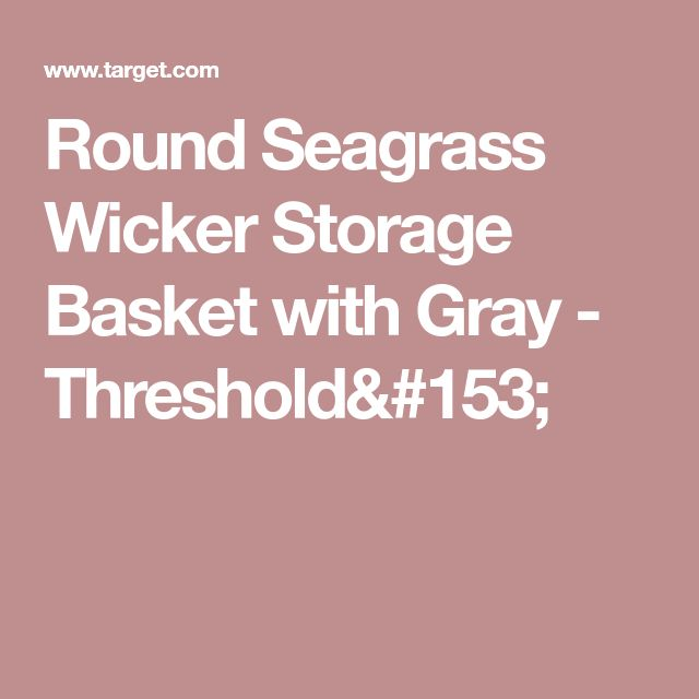 Round Seagrass Wicker Storage Basket with Gray - Threshold™